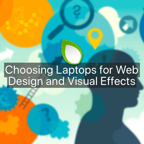 Choosing Laptops For Web Design And Visual Effects